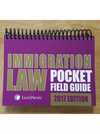 IMMIGRATION LAW POCKET FIELD GUIDE 2017 EDITION
