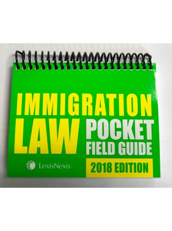 IMMIGRATION LAW POCKET FIELD GUIDE 2018 EDITION