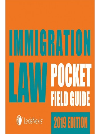 IMMIGRATION LAW POCKET FIELD GUIDE 2019 EDITION